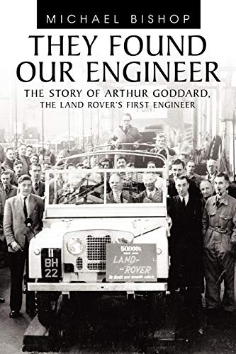 9781456777586: They Found Our Engineer: The Story of Arthur Goddard. The Land Rover's first Engineer