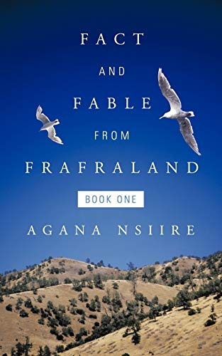 Fact And Fable From Frafraland Book One: Agana Nsiire