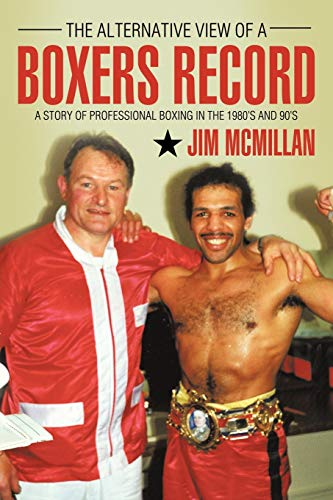 9781456779191: The Alternative View of a Boxers Record: A Story of Professional Boxing in the 1980's and 90's