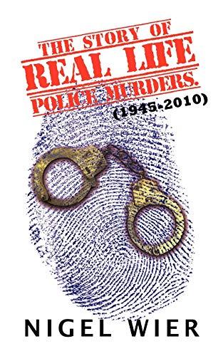 The Story of Real Life Police Murders. 1945-2010: Nigel Wier