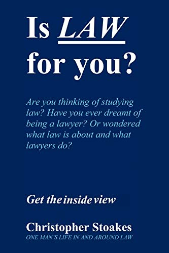 Is Law for You? One Man's Life in and Around the Law: Christopher Stoakes