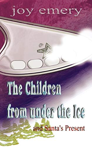 The Children from Under the Ice and: Joy Emery