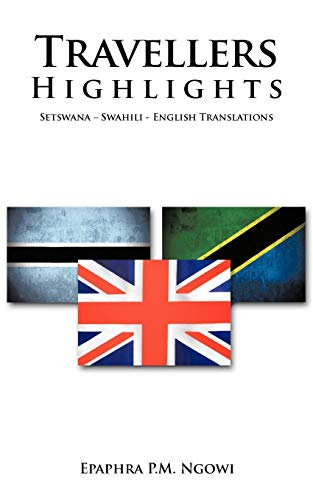Travellers Highlights: Setswana - Swahili - English Translations: Epaphra P.M. Ngowi
