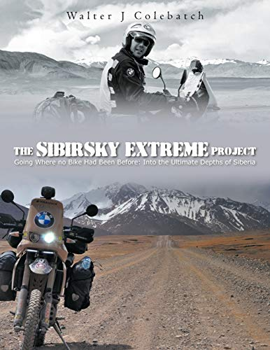 The Sibirsky Extreme Project: Going Where No Bike Had Been Before: Into The Ultimate Depths Of ...