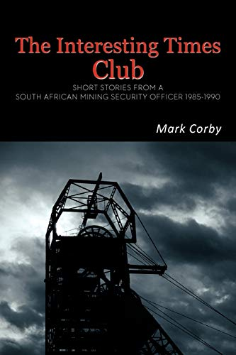 9781456785260: The Interesting Times Club: Short Stories from a South African Mining Security Officer 1985-1990