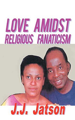 9781456785789: Love Amidst Religious Fanaticism