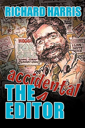 9781456788179: The Accidental Editor: How A Boy Who Only Ever Wanted To Go To Sea Ended Up Running A Provincial Daily Newspaper