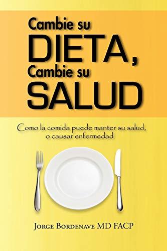 9781456794811: Cambie Su Dieta, Cambie Su Salud: Como La Comida Puede Manter Su Salud, O Causar Enfermedad (Spanish Edition)