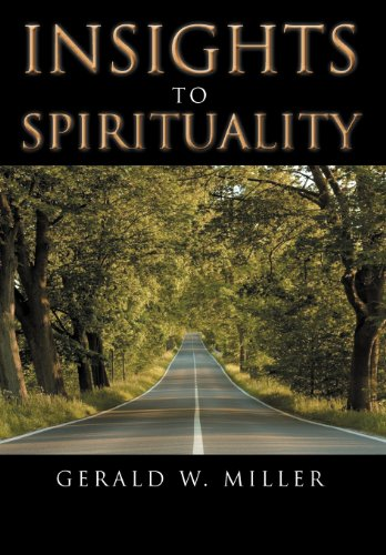 INSIGHTS TO SPIRITUALITY: Gerald W. Miller