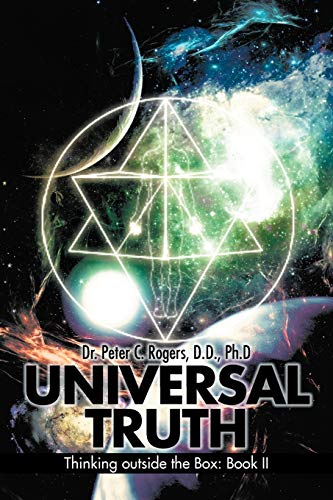 Universal Truth: Thinking Outside the Box: Book II: Dr. Peter C. Rogers D. D.