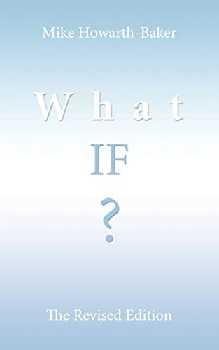 What If The Revised Edition What If Book 2: Mike Howarth-Baker