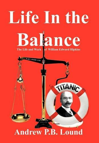 9781456798017: Life in the Balance: The Life and Work of William Edward Hipkins