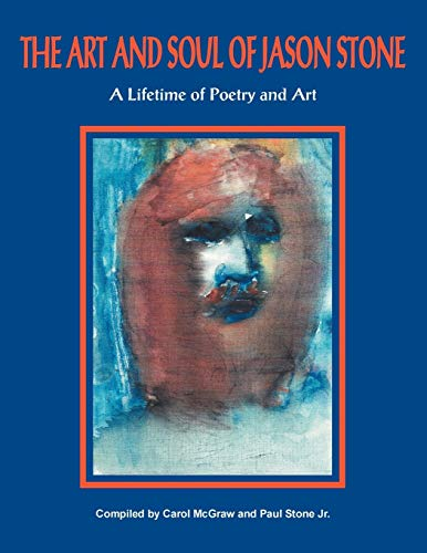 9781456799441: The Art and Soul of Jason Stone: A Lifetime of Poetry and Art
