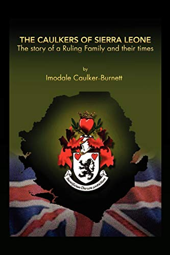 9781456802400: The Caulkers of Sierra Leone: The Story of a Ruling Family and Their Times