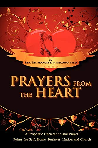9781456805517: Prayers From The Heart: A Prophetic Declaration and Prayer Points for Self, Home, Business, Nation and Church