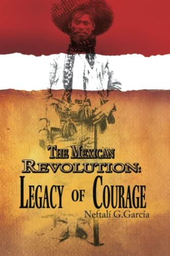 9781456809447: The Mexican Revolution: Legacy of Courage