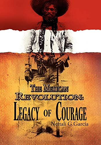 9781456809454: The Mexican Revolution: Legacy of Courage