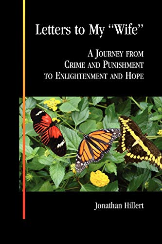 Letters to My Wife: A Journey from Crime and Punishment to Enlightenment and Hope: Jonathan Hillert