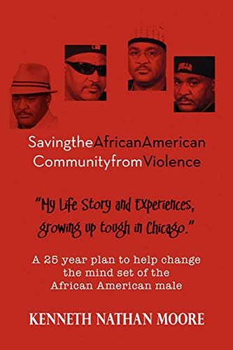 Saving the African American Community from Violence: Growing Up Tough in Chicago - Moore, Kenneth Nathan
