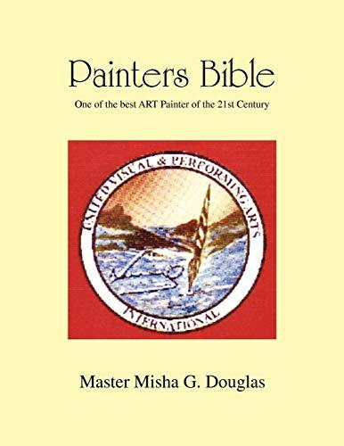 Painters Bible: Master Misha G. Douglas