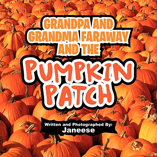 9781456819569: Grandpa and Grandma Faraway and the Pumpkin Patch