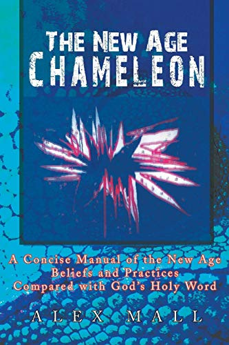 The New Age Chameleon: A Concise Manual Of The New Age Beliefs And Practices Compared With God&#x27...
