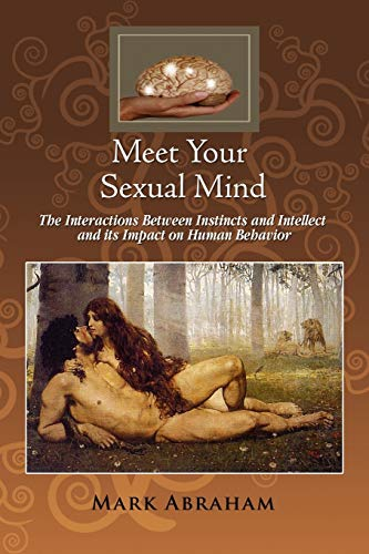 9781456825416: Meet Your Sexual Mind: The Interaction Betwen Instinct and Intellect and its Impact on Human Behavior