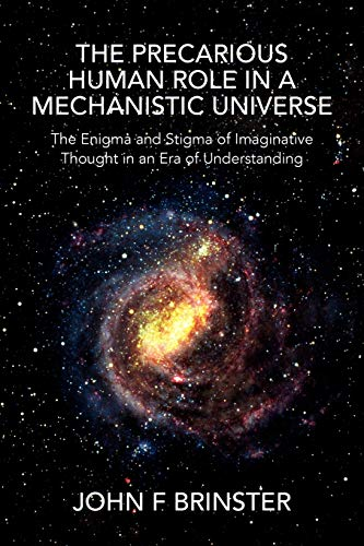 9781456826826: The Precarious Human Role in a Mechanistic Universe
