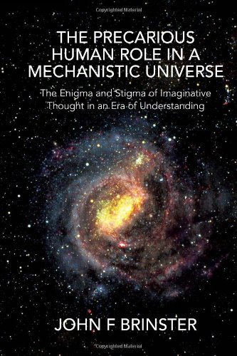 9781456826833: The Precarious Human Role in a Mechanistic Universe