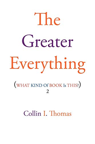 The Greater Everything: Collin I Thomas
