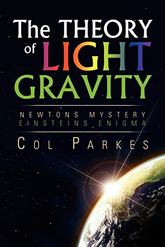 9781456827458: THE THEORY OF LIGHT GRAVITY