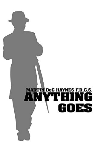 Anything Goes: Martin Dec Haynes F. R. C. S.