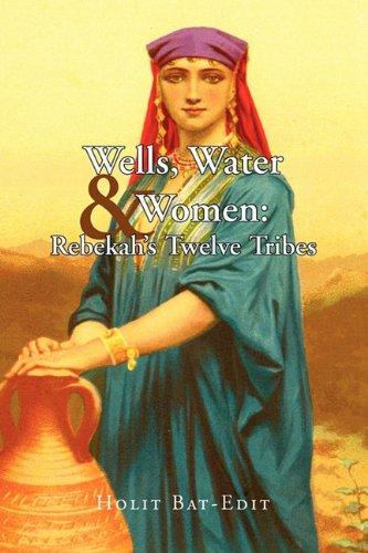 9781456830878: Wells, Water & Women: Rebekah's Twelve Tribes