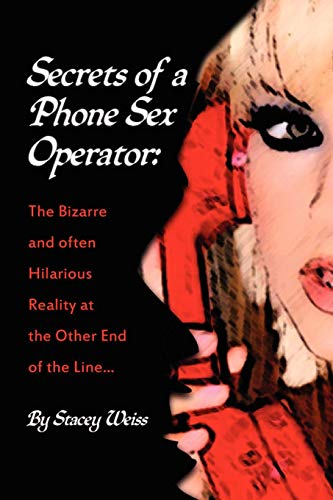 9781456833022: Secrets of a Phone Sex Operator: The Bizarre-and Often Hilarious-Reality at the Other End of the Line