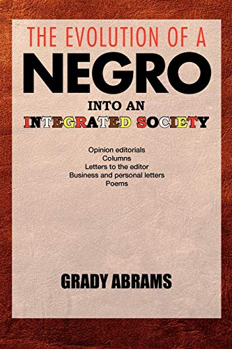 THE EVOLUTION OF A NEGRO INTO AN INTEGRATED SOCIETY: Grady Abrams