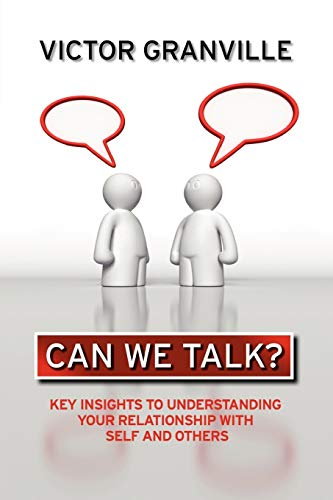 Can We Talk?: Key Insights to Understanding Your Relationship with Self Others: Victor Granville
