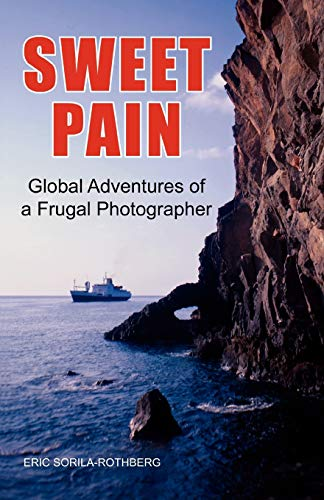 9781456838348: SWEET PAIN: Global Adventures of a Frugal Photographer