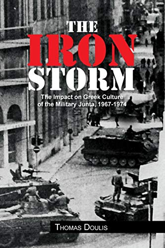 9781456838409: The Iron Storm: The Impact on Greek Culture of the Military Junta, 1967-1974