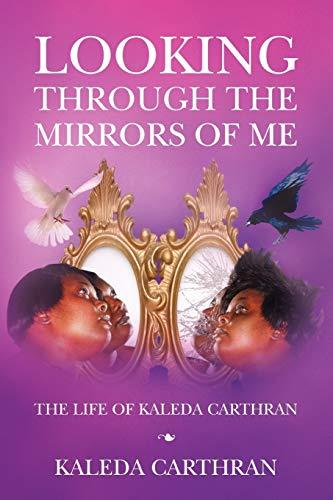 9781456841089: Looking Through The Mirrors Of Me: The Life Of Kaleda Carthran