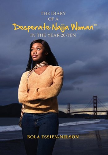 9781456842772: The Diary of a Desperate Naija Woman In the Year 20-Ten