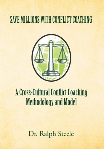 Save Millions With Conflict Coaching A Cross-Cultural Conflict Coaching Methodology and Model: Dr. ...