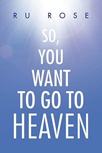 9781456846176: So, You Want To Go To Heaven