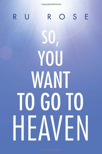 9781456846183: So, You Want To Go To Heaven