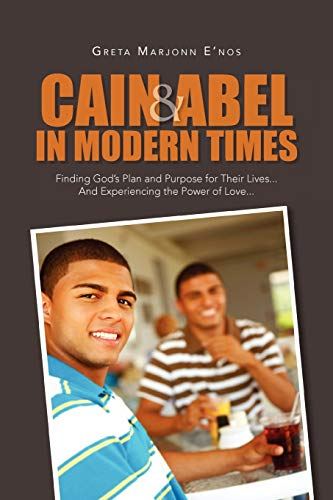 9781456847531: Cain and Abel in Modern Times: Finding God's Plan and Purpose for Their Lives... And Experiencing the Power of Love...