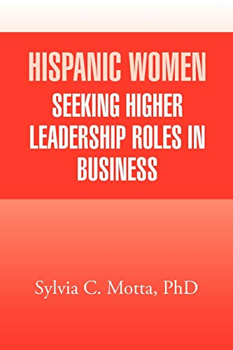 Hispanic Women Seeking Higher Leadership Roles in Business: Sylvia C Motta