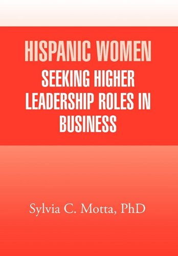 9781456853181: Hispanic Women Seeking Higher Leadership Roles in Business