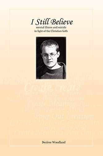 9781456853563: I Still Believe: Mental Illness and Suicide in the Light of the Christian Faith