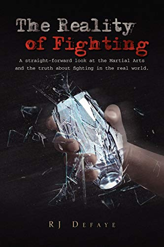 9781456854430: The Reality of Fighting: A straight-forward look at the Martial Arts and the truth about fighting in the real world.