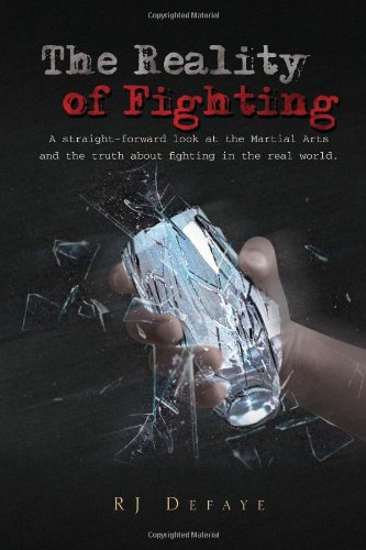 9781456854447: The Reality of Fighting: A straight-forward look at the Martial Arts and the truth about fighting in the real world.