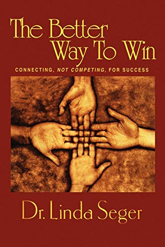 The Better Way To Win: Connecting Not Competing For Success: Linda Seger